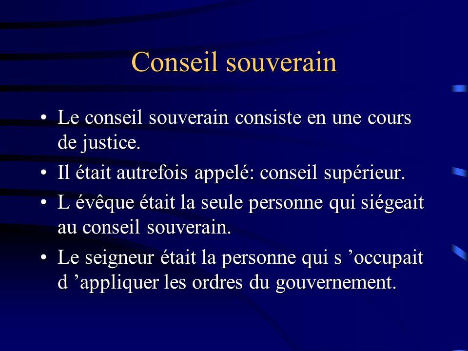 Conseil souverain Le conseil souverain consiste en une cours de justice.Le conseil souverain consiste en une cours de justice.