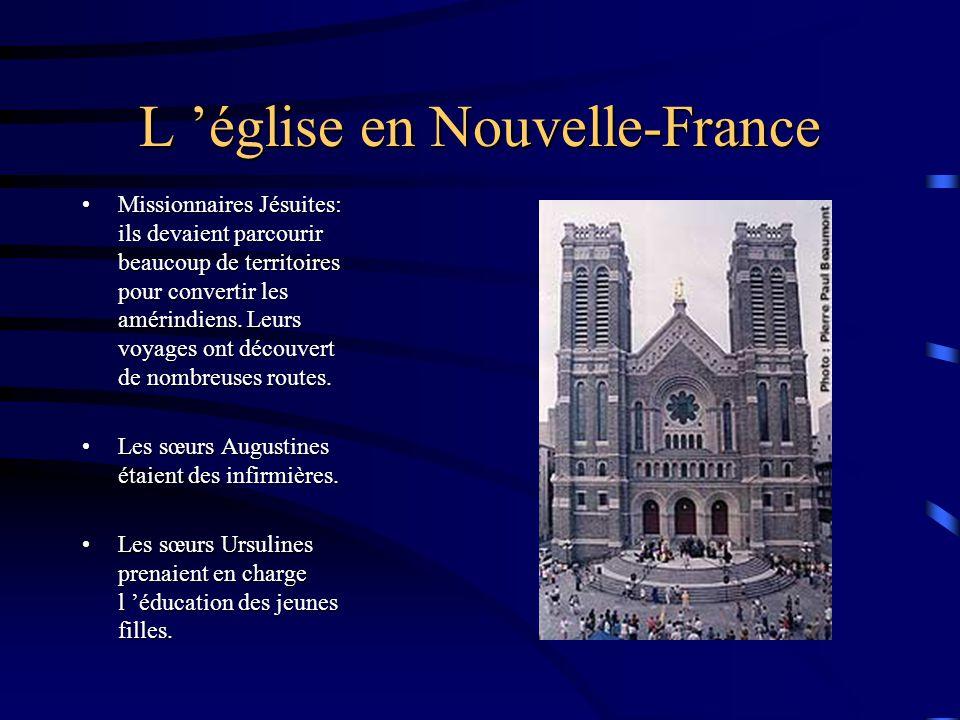 L 'église en Nouvelle-France Missionnaires Jésuites: ils devaient parcourir beaucoup de territoires pour convertir les amérindiens.