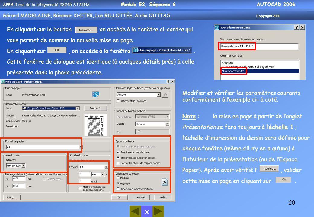 x AFPA 1 rue de la citoyenneté 93245 STAINS Module 52, Séquence 6 AUTOCAD 2006 Gérard MADELAINE, Bénamar KHITER, Luc BILLOTTÉE, Aïcha OUTTAS Copyright 2006 29 En cliquant sur le bouton on accède à la fenêtre ci-contre qui vous permet de nommer la nouvelle mise en page.