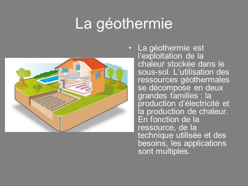 La géothermie La géothermie est l'exploitation de la chaleur stockée dans le sous-sol. L'utilisation des ressources géothermales se décompose en deux