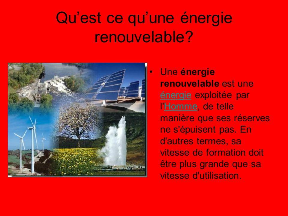 Qu'est ce qu'une énergie renouvelable? Une énergie renouvelable est une énergie exploitée par l'Homme, de telle manière que ses réserves ne s'épuisent