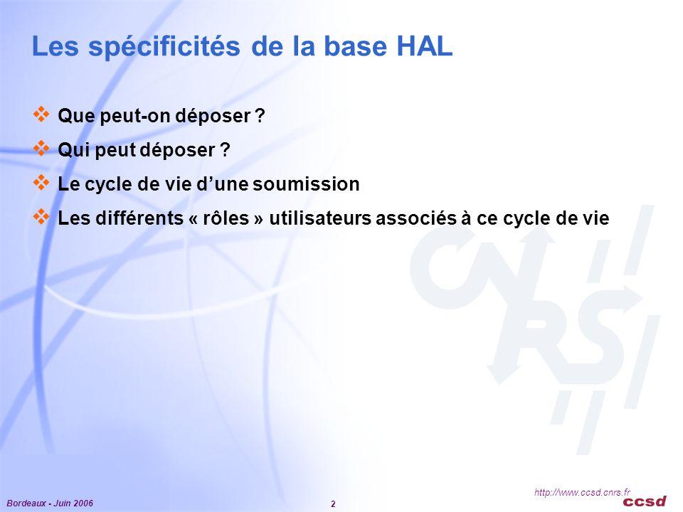Bordeaux - Juin 2006 2 http://www.ccsd.cnrs.fr Les spécificités de la base HAL  Que peut-on déposer .