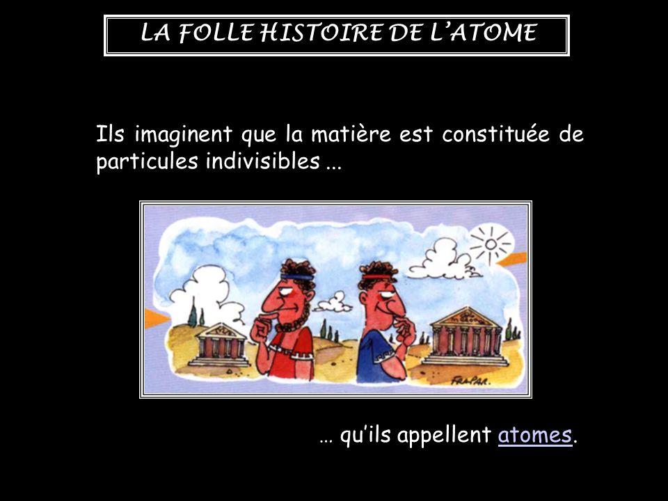 LA FOLLE HISTOIRE DE L'ATOME Que signifie le mot atome .