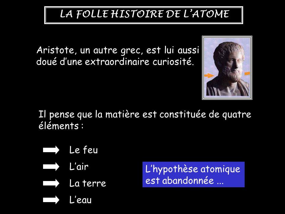 LA FOLLE HISTOIRE DE L'ATOME Ce n'est que bien plus tard, au XIX e siècle, que l'atome change de statut et, d'hypothèse, devient théorie scientifique, grâce notamment aux travaux de Dalton en 1803 et à ses efforts pour interpréter les phénomènes quantitatifs de la matière.