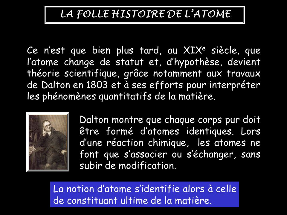 LA FOLLE HISTOIRE DE L'ATOME Dalton Cela le mène à s'intéresser aux gaz, à leurs mélanges et à leur comportement en fonction de la température.