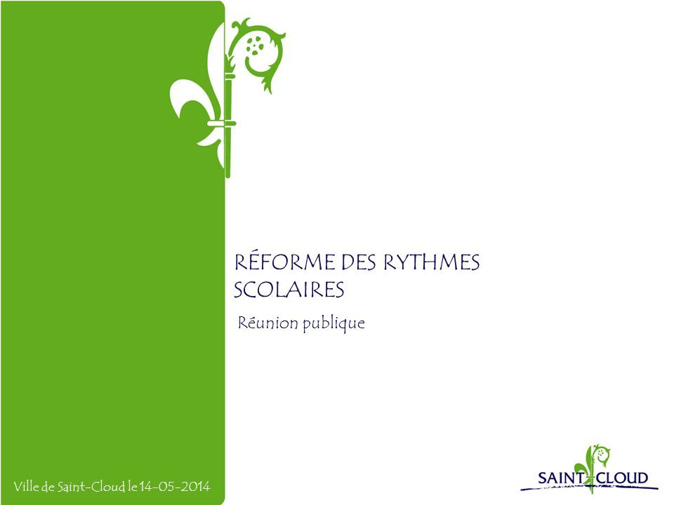 RÉFORME DES RYTHMES SCOLAIRES Réunion publique Ville de Saint-Cloud le 14-05-2014