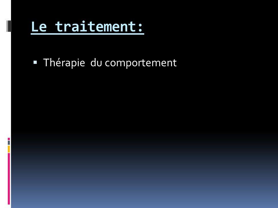 Le traitement:  Thérapie du comportement