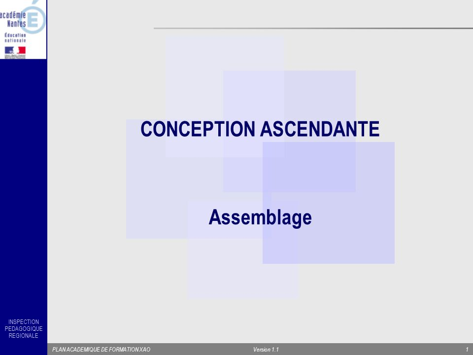 INSPECTION PEDAGOGIQUE REGIONALE PLAN ACADEMIQUE DE FORMATION XAOVersion 1.11 CONCEPTION ASCENDANTE Assemblage
