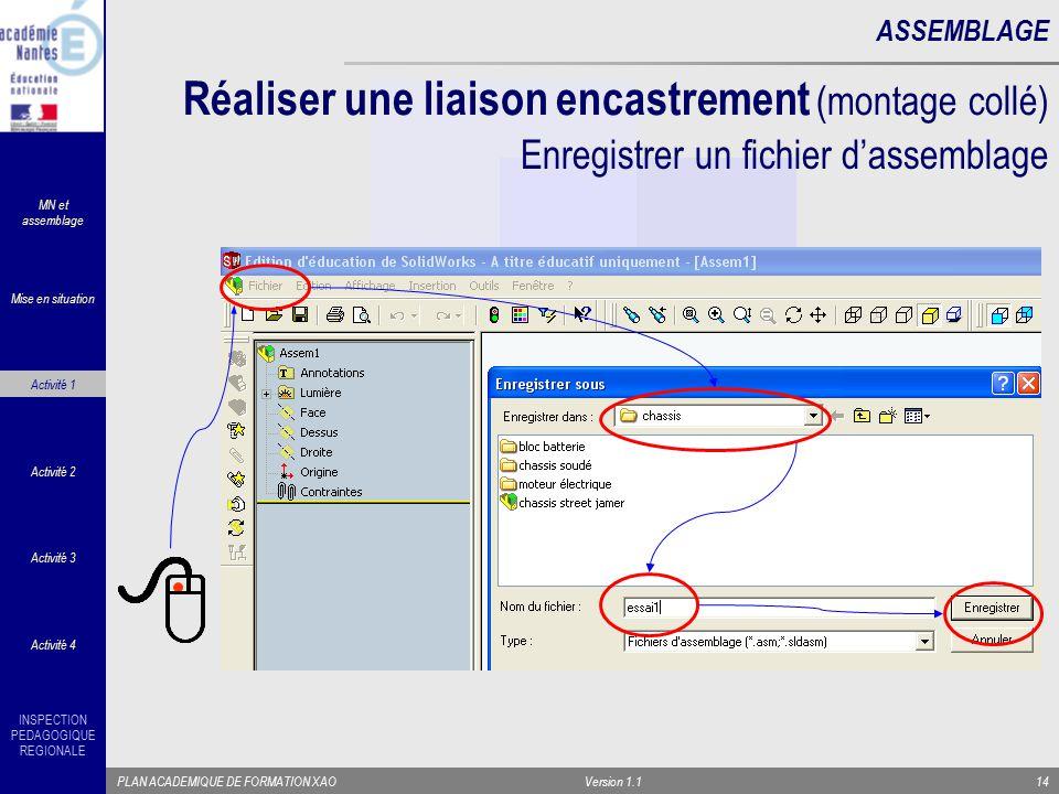 INSPECTION PEDAGOGIQUE REGIONALE PLAN ACADEMIQUE DE FORMATION XAOVersion 1.114 Réaliser une liaison encastrement (montage collé) ASSEMBLAGE Enregistre