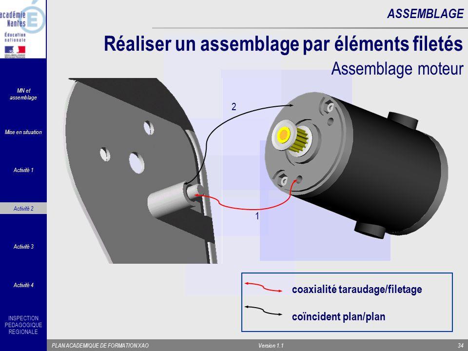INSPECTION PEDAGOGIQUE REGIONALE PLAN ACADEMIQUE DE FORMATION XAOVersion 1.134 ASSEMBLAGE Réaliser un assemblage par éléments filetés 1 2 coïncident p