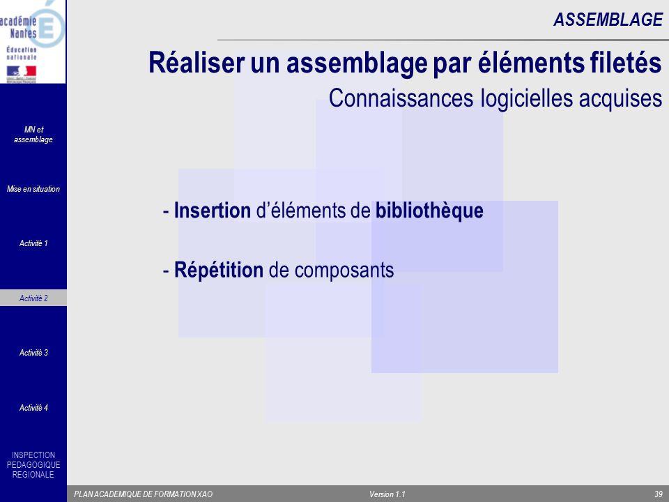 INSPECTION PEDAGOGIQUE REGIONALE PLAN ACADEMIQUE DE FORMATION XAOVersion 1.139 ASSEMBLAGE - Répétition de composants - Insertion d'éléments de bibliot