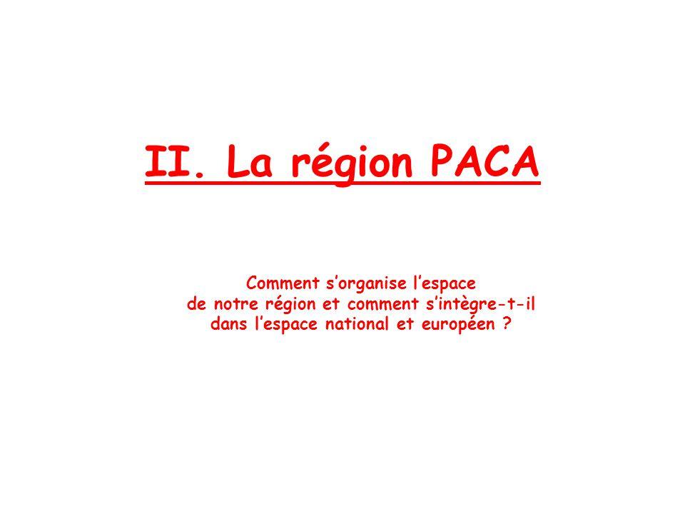 II. La région PACA Comment s'organise l'espace de notre région et comment s'intègre-t-il dans l'espace national et européen ?