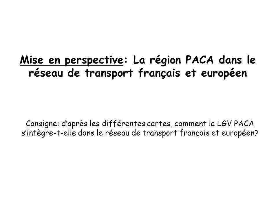 Mise en perspective: La région PACA dans le réseau de transport français et européen Consigne: d'après les différentes cartes, comment la LGV PACA s'i