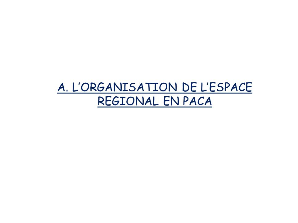 A. L'ORGANISATION DE L'ESPACE REGIONAL EN PACA