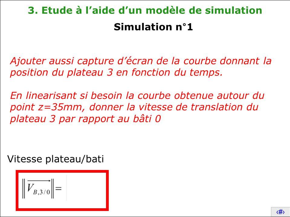 20 3. Etude à l'aide d'un modèle de simulation Ajouter aussi capture d'écran de la courbe donnant la position du plateau 3 en fonction du temps. En li