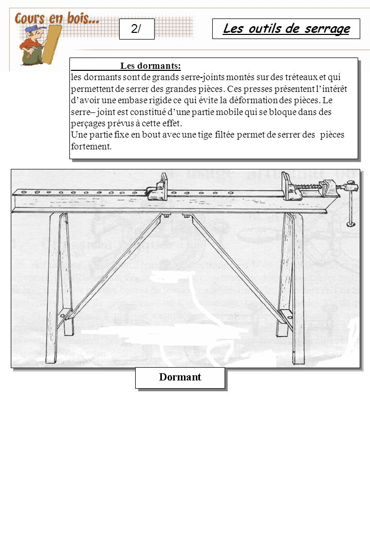 Les outils de serrage 2/ Les dormants: les dormants sont de grands serre-joints montés sur des tréteaux et qui permettent de serrer des grandes pièces.