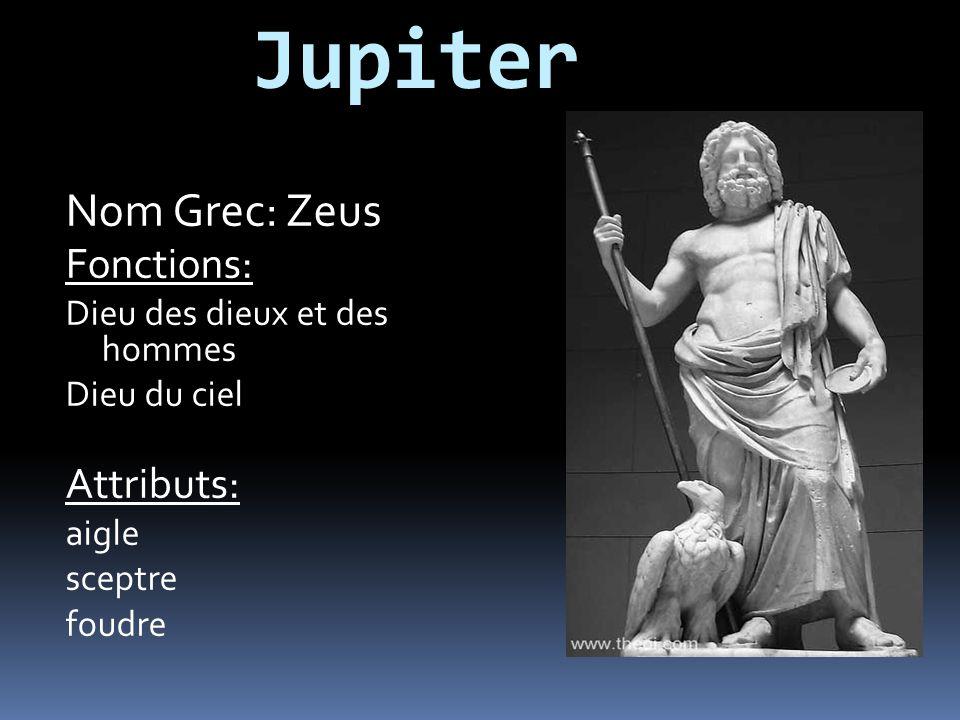 Jupiter Nom Grec: Zeus Fonctions: Dieu des dieux et des hommes Dieu du ciel Attributs: aigle sceptre foudre