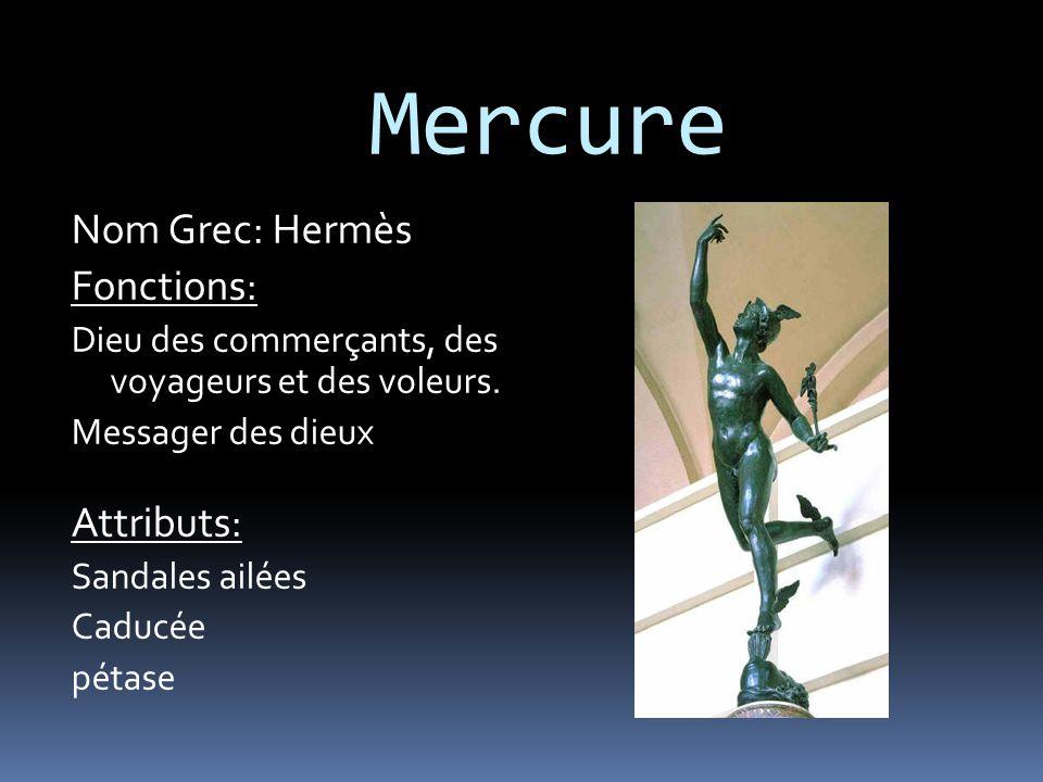 Mercure Nom Grec: Hermès Fonctions: Dieu des commerçants, des voyageurs et des voleurs.