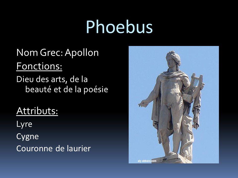 Phoebus Nom Grec: Apollon Fonctions: Dieu des arts, de la beauté et de la poésie Attributs: Lyre Cygne Couronne de laurier