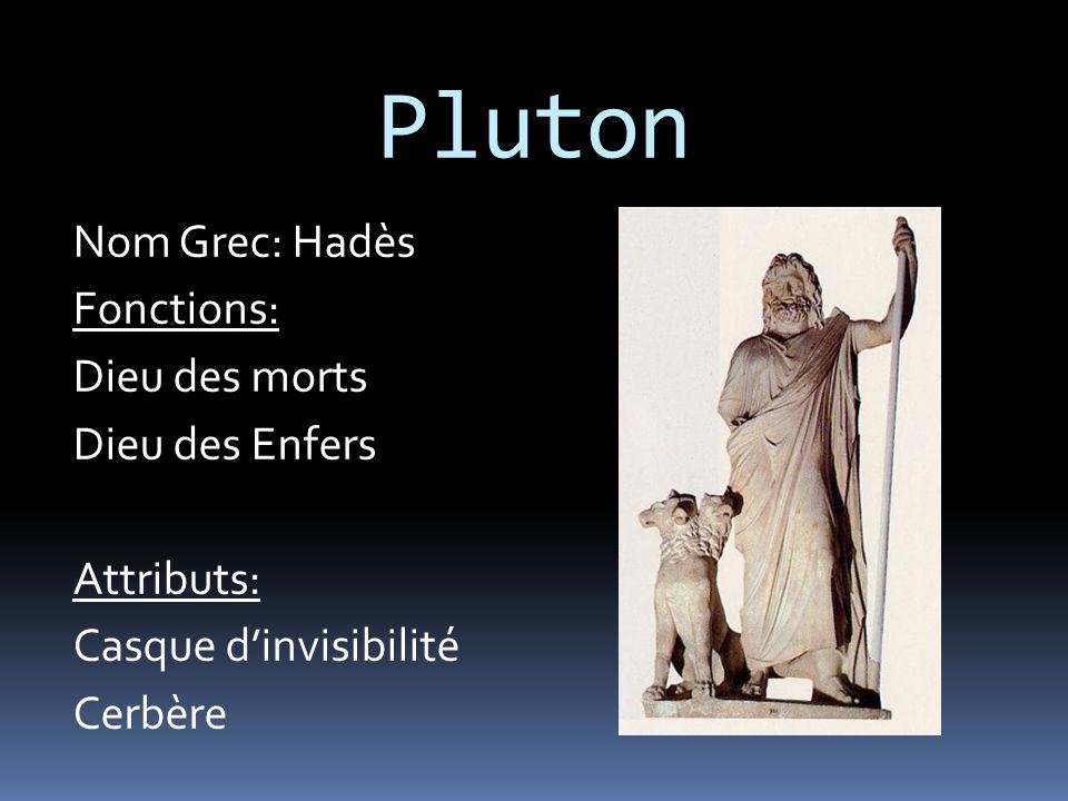 Pluton Nom Grec: Hadès Fonctions: Dieu des morts Dieu des Enfers Attributs: Casque d'invisibilité Cerbère