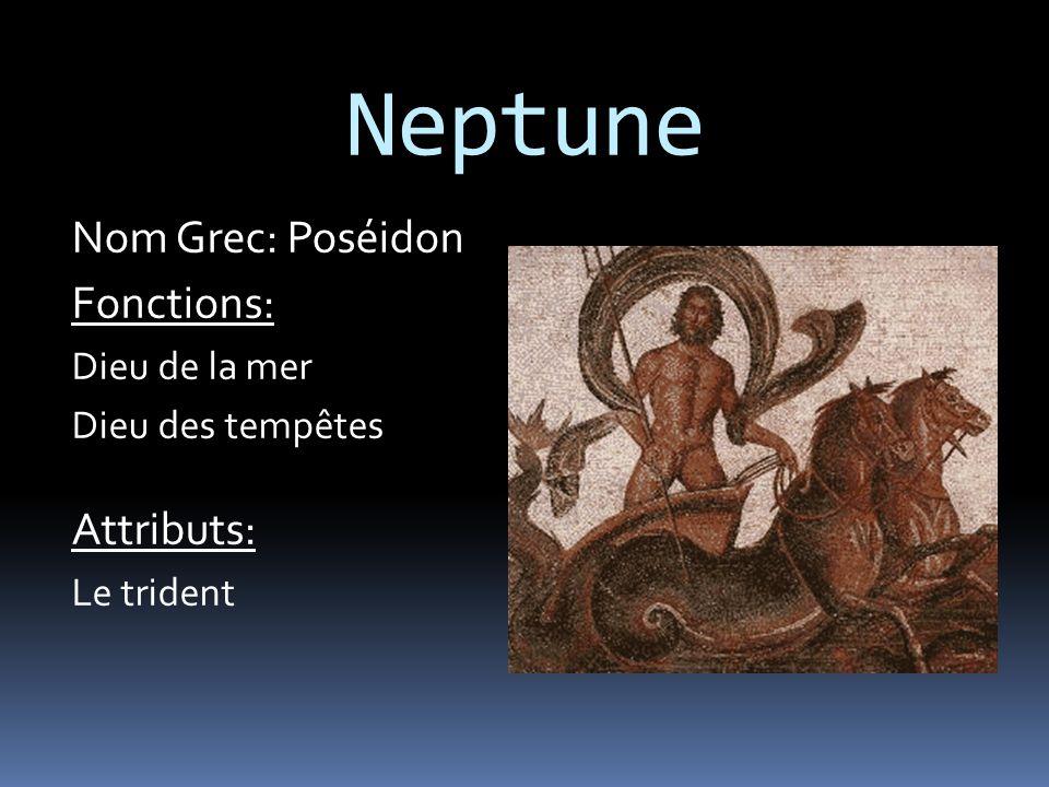 Neptune Nom Grec: Poséidon Fonctions: Dieu de la mer Dieu des tempêtes Attributs: Le trident