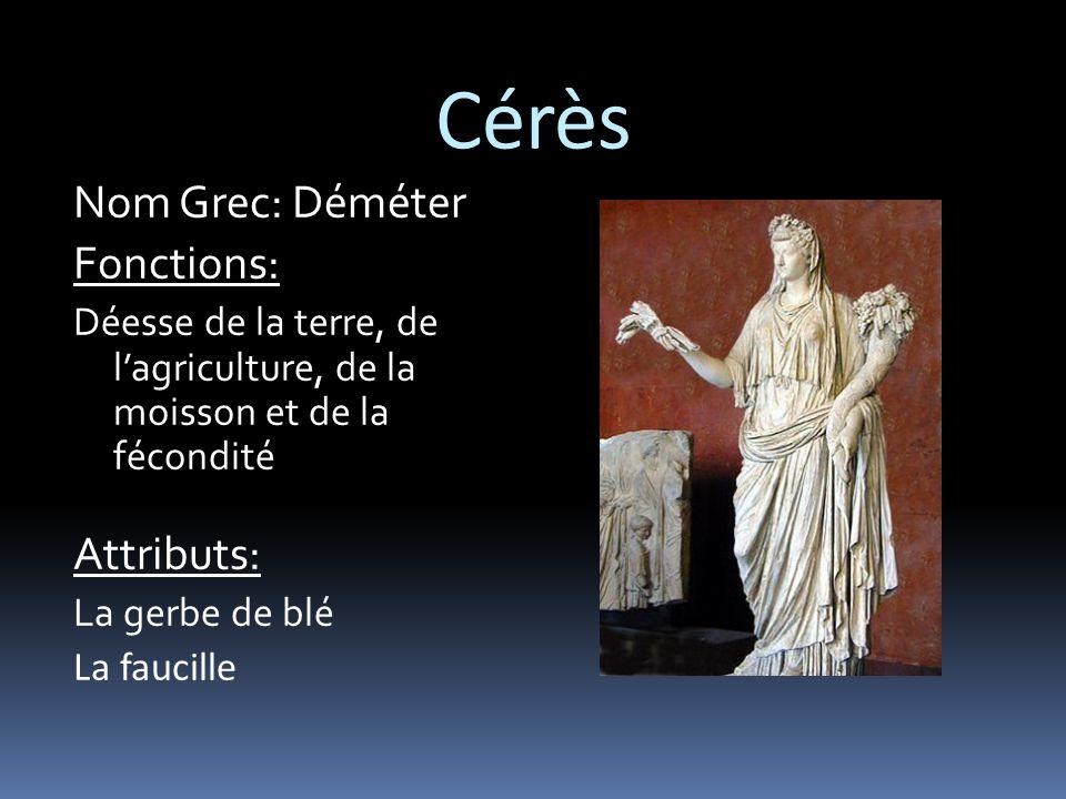 Cérès Nom Grec: Déméter Fonctions: Déesse de la terre, de l'agriculture, de la moisson et de la fécondité Attributs: La gerbe de blé La faucille