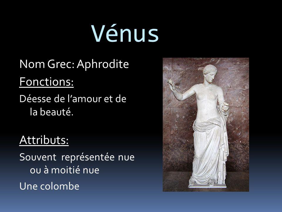 Vénus Nom Grec: Aphrodite Fonctions: Déesse de l'amour et de la beauté.
