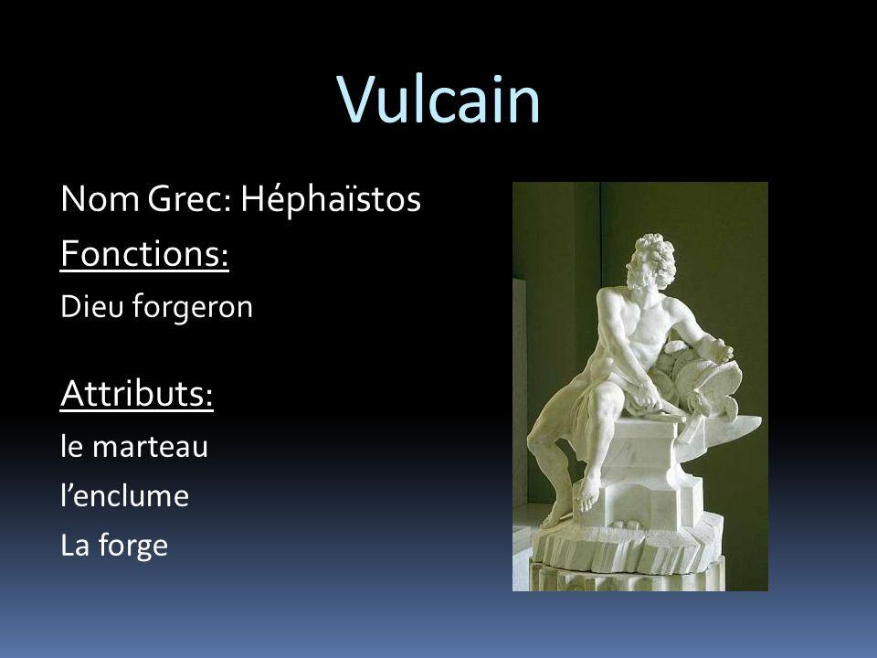 Vulcain Nom Grec: Héphaïstos Fonctions: Dieu forgeron Attributs: le marteau l'enclume La forge