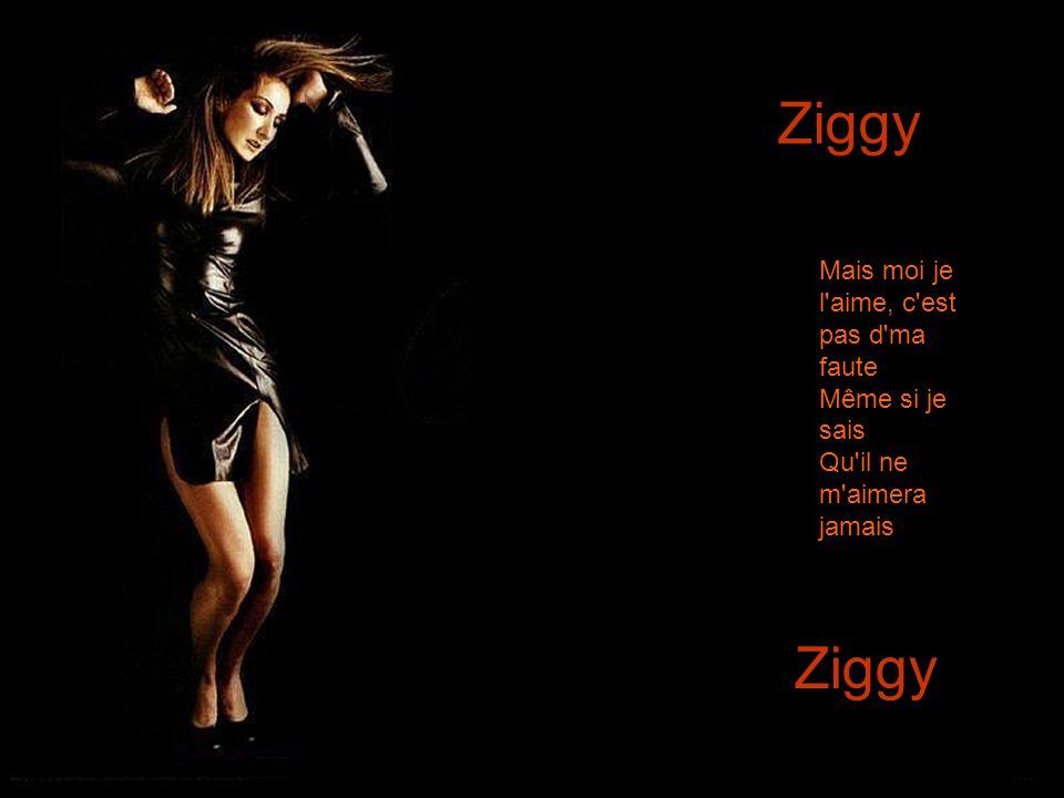 Ziggy, il s'appelle Ziggy Je suis folle de lui C'est un garçon pas comme les autres
