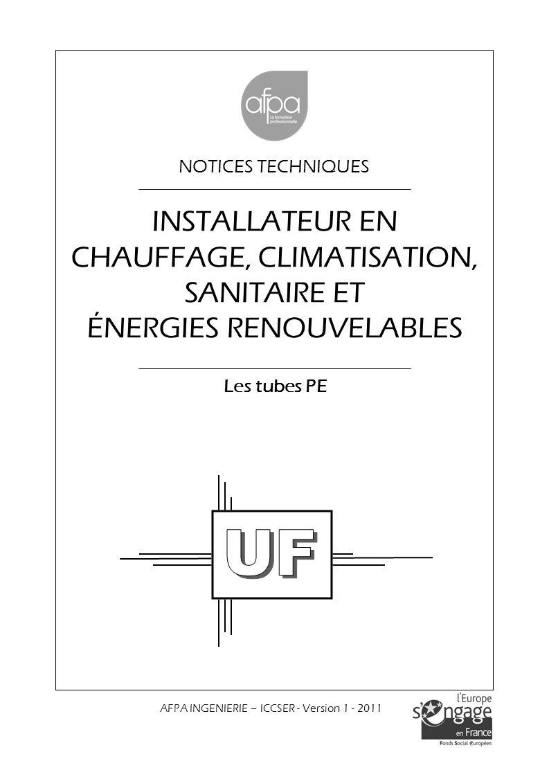 NOTICES TECHNIQUES Les tubes PE AFPA INGENIERIE – ICCSER - Version 1 - 2011 INSTALLATEUR EN CHAUFFAGE, CLIMATISATION, SANITAIRE ET ÉNERGIES RENOUVELAB