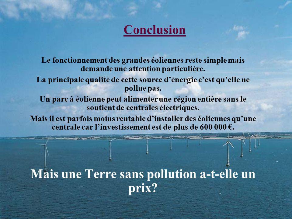 Conclusion Le fonctionnement des grandes éoliennes reste simple mais demande une attention particulière. La principale qualité de cette source d'énerg