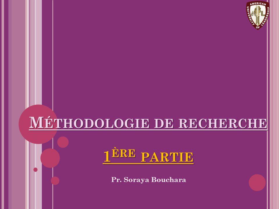 M ÉTHODOLOGIE DE RECHERCHE 1 ÈRE PARTIE Pr. Soraya Bouchara