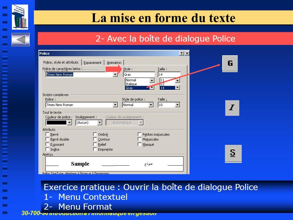 30-700-96 Introduction à l'informatique en gestion 11 La mise en forme du texte Exercice pratique : Ouvrir la boîte de dialogue Police 1- Menu Contextuel 2- Menu Format 2- Avec la boîte de dialogue Police