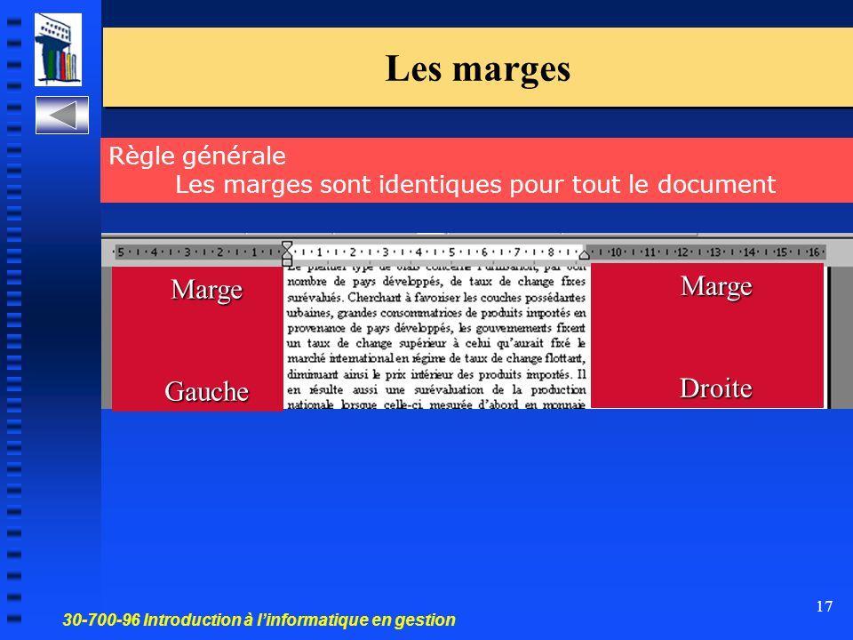 30-700-96 Introduction à l'informatique en gestion 17 Les marges Marge Gauche Règle générale Les marges sont identiques pour tout le document Marge Droite