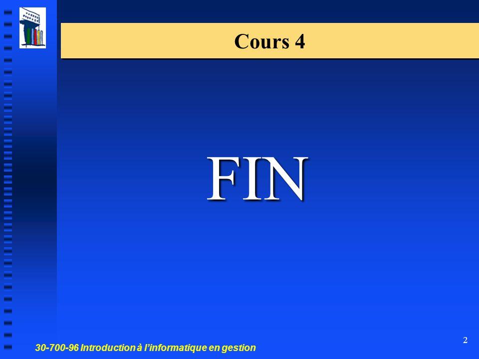 30-700-96 Introduction à l'informatique en gestion 2 Cours 4 FIN