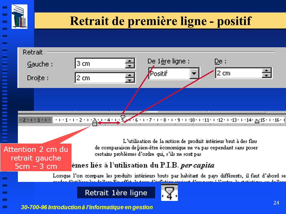 30-700-96 Introduction à l'informatique en gestion 24 Retrait de première ligne - positif Retrait 1ère ligne Attention 2 cm du retrait gauche 5cm – 3 cm