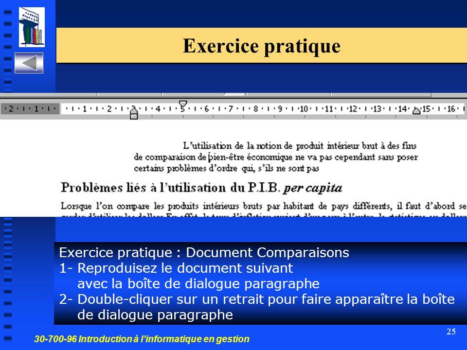 30-700-96 Introduction à l'informatique en gestion 25 Exercice pratique Exercice pratique : Document Comparaisons 1- Reproduisez le document suivant avec la boîte de dialogue paragraphe 2- Double-cliquer sur un retrait pour faire apparaître la boîte de dialogue paragraphe