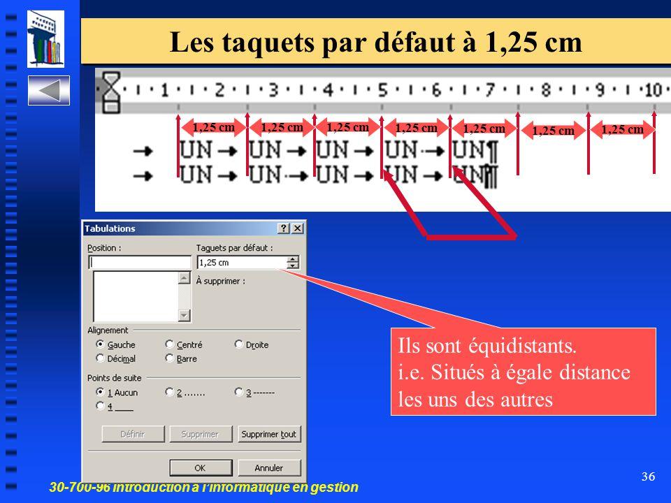 30-700-96 Introduction à l'informatique en gestion 36 Les taquets par défaut à 1,25 cm 1,25 cm Ils sont équidistants. i.e. Situés à égale distance les