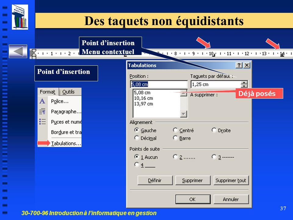 30-700-96 Introduction à l'informatique en gestion 37 Des taquets non équidistants Déjà posés Point d'insertion Point d'insertion Menu contextuel