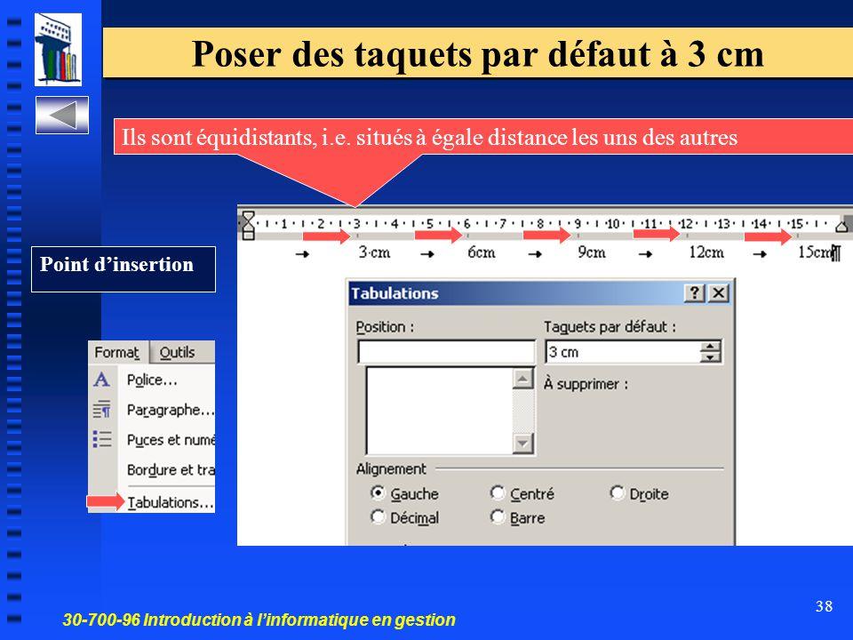 30-700-96 Introduction à l'informatique en gestion 38 Poser des taquets par défaut à 3 cm Ils sont équidistants, i.e. situés à égale distance les uns