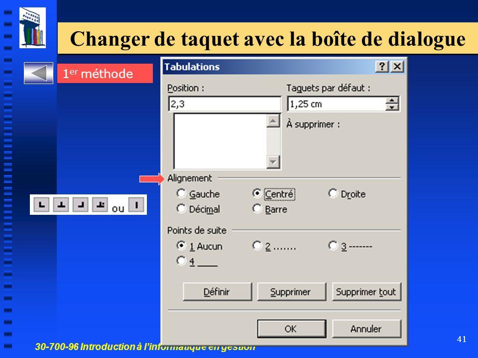 30-700-96 Introduction à l'informatique en gestion 41 Changer de taquet avec la boîte de dialogue 1 er méthode