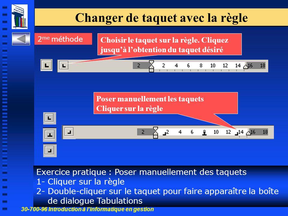 30-700-96 Introduction à l'informatique en gestion 42 Changer de taquet avec la règle 2 me méthode Exercice pratique : Poser manuellement des taquets