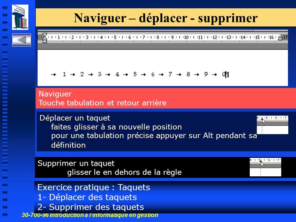 30-700-96 Introduction à l'informatique en gestion 43 Naviguer – déplacer - supprimer Exercice pratique : Taquets 1- Déplacer des taquets 2- Supprimer