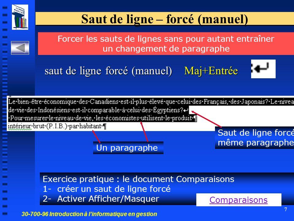30-700-96 Introduction à l'informatique en gestion 7 Saut de ligne – forcé (manuel) saut de ligne forcé (manuel) Maj+Entrée Forcer les sauts de lignes