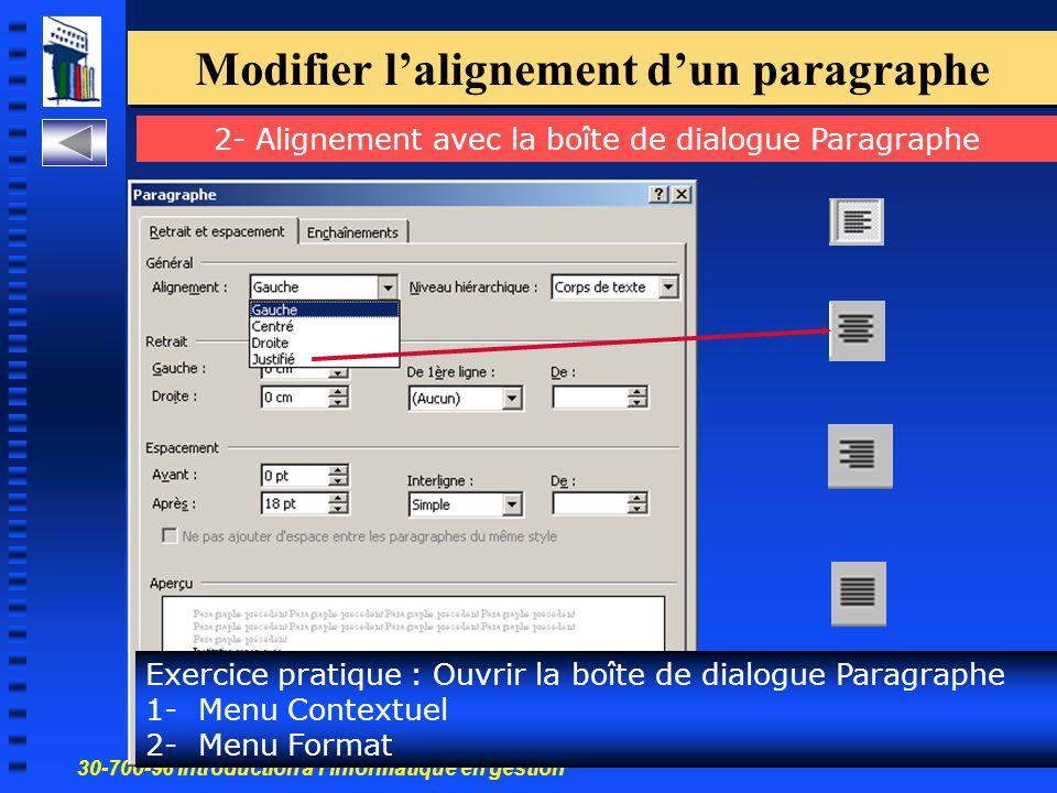 30-700-96 Introduction à l'informatique en gestion 9 Modifier l'alignement d'un paragraphe Exercice pratique : Ouvrir la boîte de dialogue Paragraphe 1- Menu Contextuel 2- Menu Format 2- Alignement avec la boîte de dialogue Paragraphe