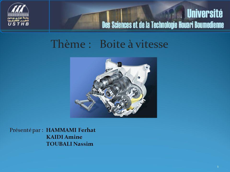 Thème : Boite à vitesse 1 Présenté par : HAMMAMI Ferhat KAIDI Amine TOUBALI Nassim