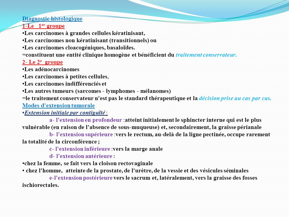 Diagnostic histologique 1-Le 1 er groupe Les carcinomes à grandes cellules kératinisant, Les carcinomes non kératinisant (transitionnels) ou Les carcinomes cloacogéniques, basaloïdes.