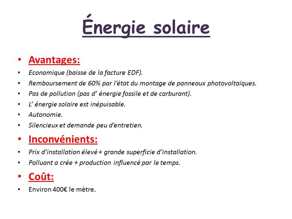Énergie solaire Avantages: Economique (baisse de la facture EDF). Remboursement de 60% par l'état du montage de panneaux photovoltaïques. Pas de pollu