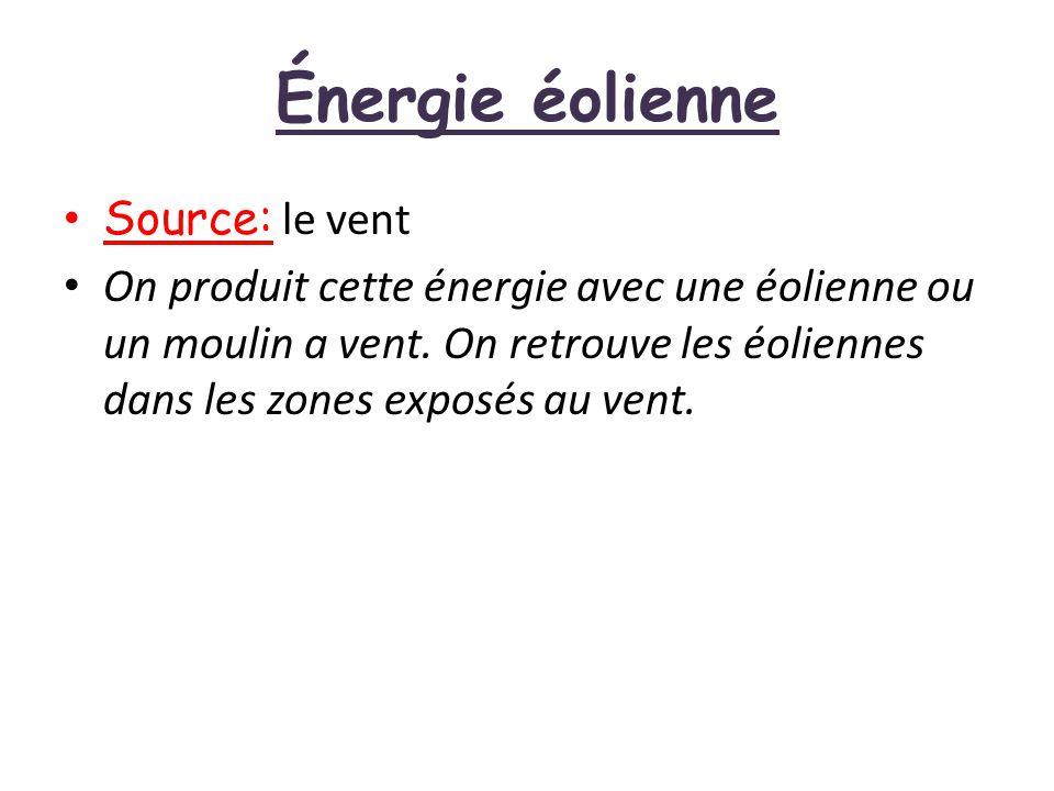 Énergie éolienne Source: le vent On produit cette énergie avec une éolienne ou un moulin a vent. On retrouve les éoliennes dans les zones exposés au v