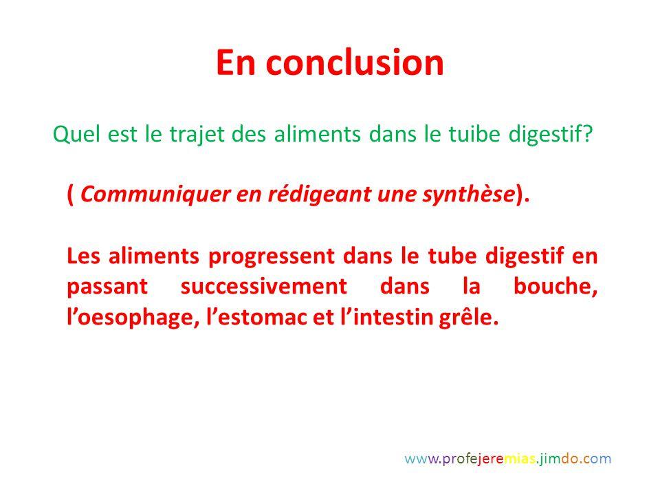 En conclusion ( Communiquer en rédigeant une synthèse). Les aliments progressent dans le tube digestif en passant successivement dans la bouche, l'oes